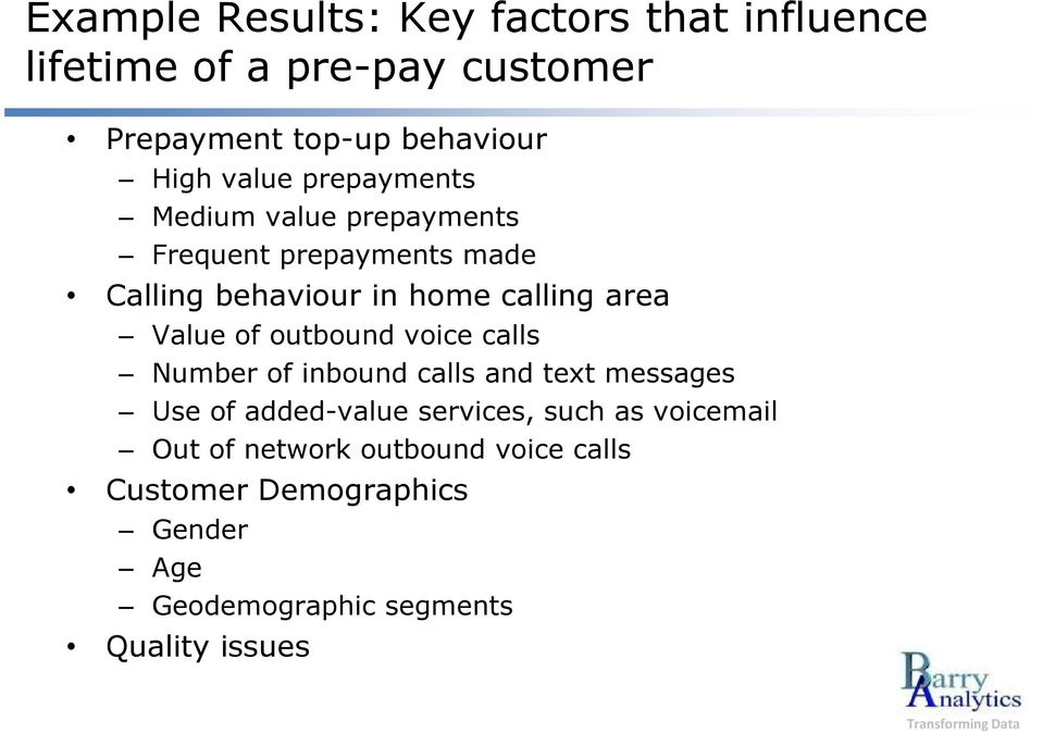 Value of outbound voice calls Number of inbound calls and text messages Use of added-value services, such as