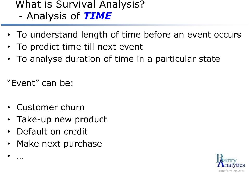 occurs To predict time till next event To analyse duration of time