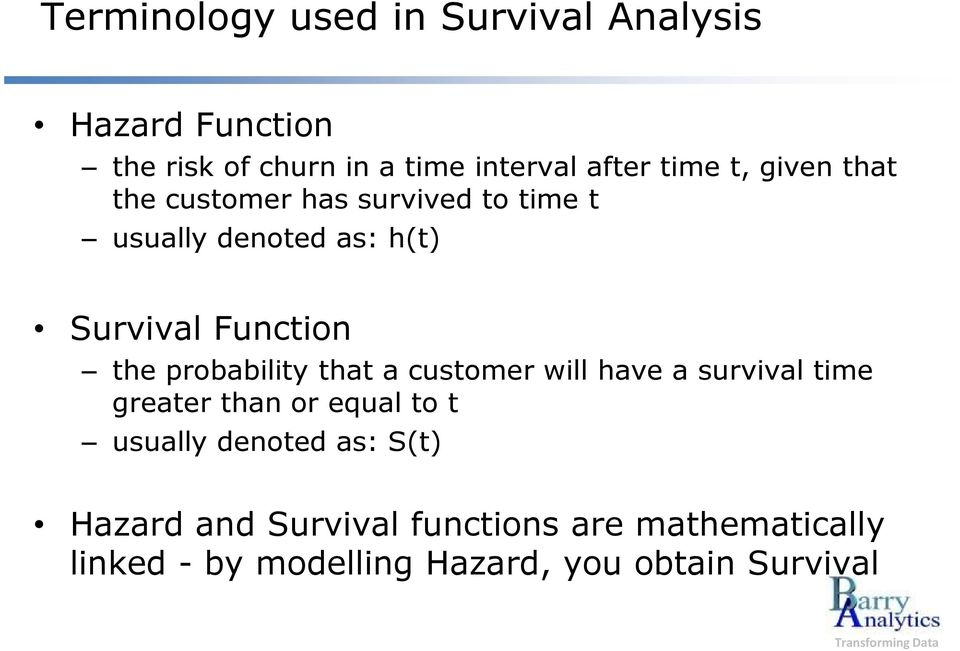 the probability that a customer will have a survival time greater than or equal to t usually denoted