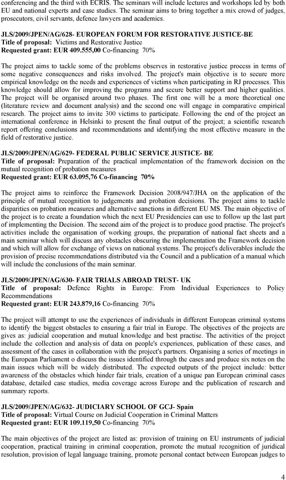 JLS/2009/JPEN/AG/628- EUROPEAN FORUM FOR RESTORATIVE JUSTICE-BE Title of proposal: Victims and Restorative Justice Requested grant: EUR 409.