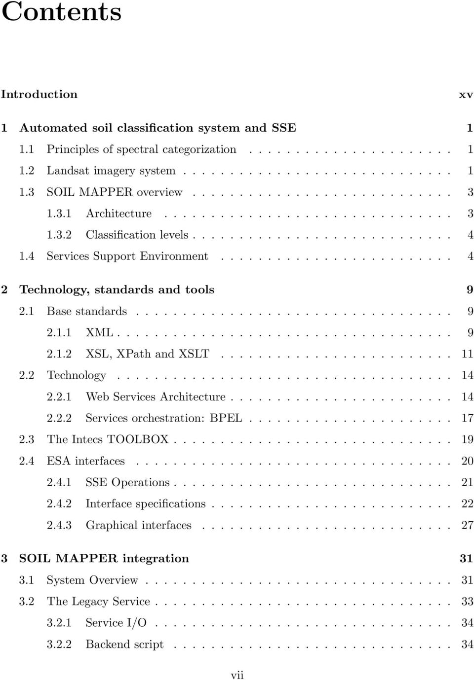 ........................ 4 2 Technology, standards and tools 9 2.1 Base standards.................................. 9 2.1.1 XML.................................... 9 2.1.2 XSL, XPath and XSLT......................... 11 2.