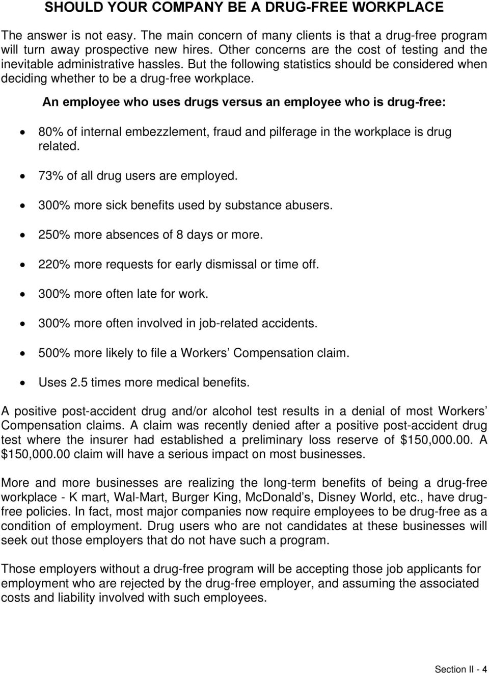 An employee who uses drugs versus an employee who is drug-free: 80% of internal embezzlement, fraud and pilferage in the workplace is drug related. 73% of all drug users are employed.