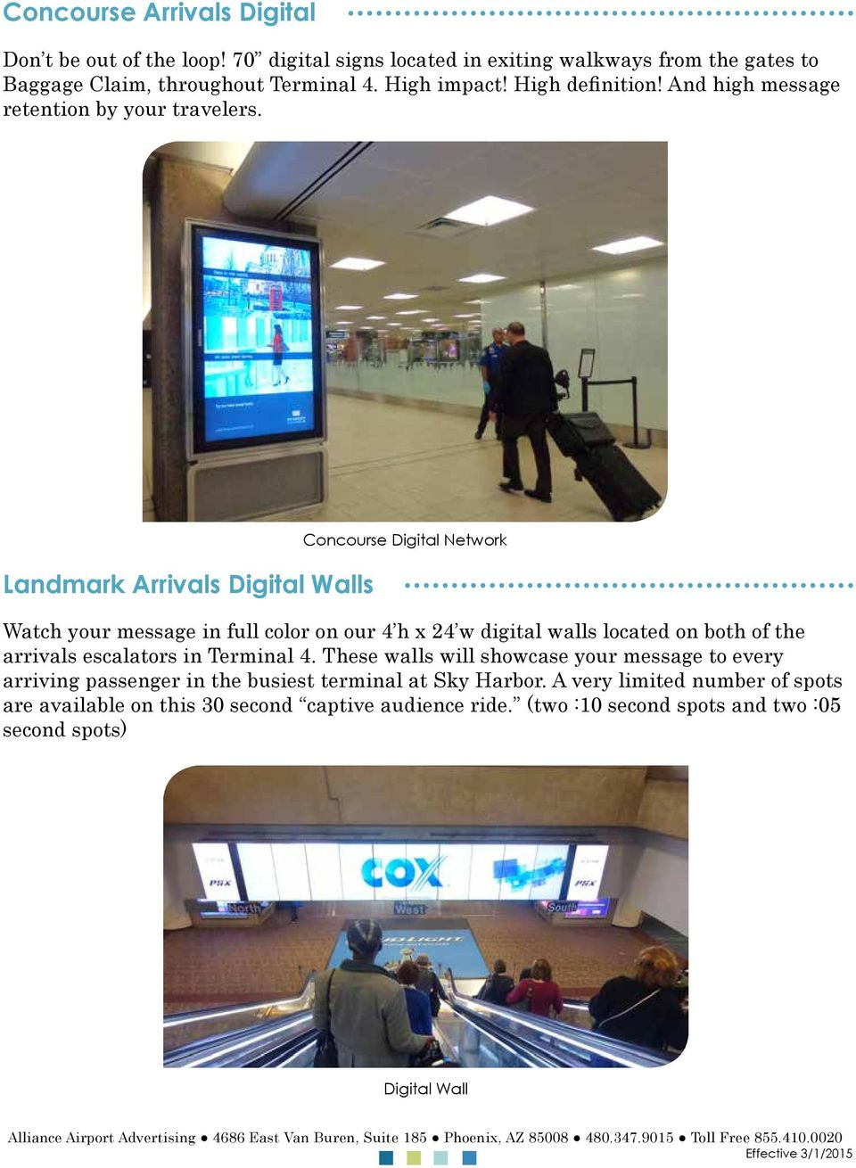 Landmark Arrivals Digital Walls Concourse Digital Network Watch your message in full color on our 4 h x 24 w digital walls located on both of the arrivals escalators