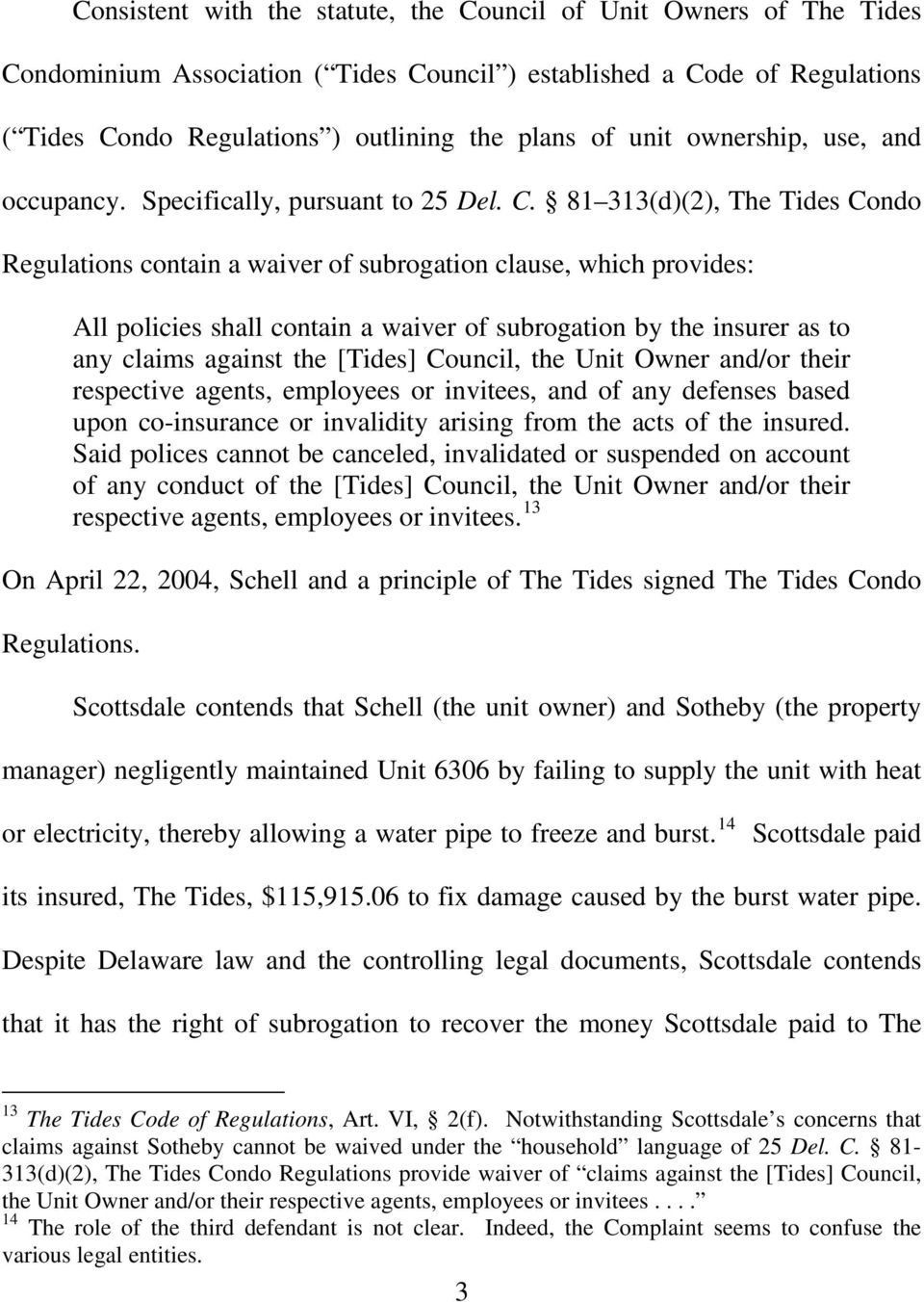 81 313(d)(2), The Tides Condo Regulations contain a waiver of subrogation clause, which provides: All policies shall contain a waiver of subrogation by the insurer as to any claims against the