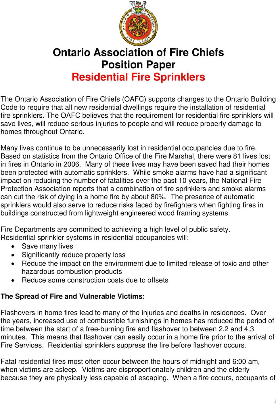 The OAFC believes that the requirement for residential fire sprinklers will save lives, will reduce serious injuries to people and will reduce property damage to homes throughout Ontario.