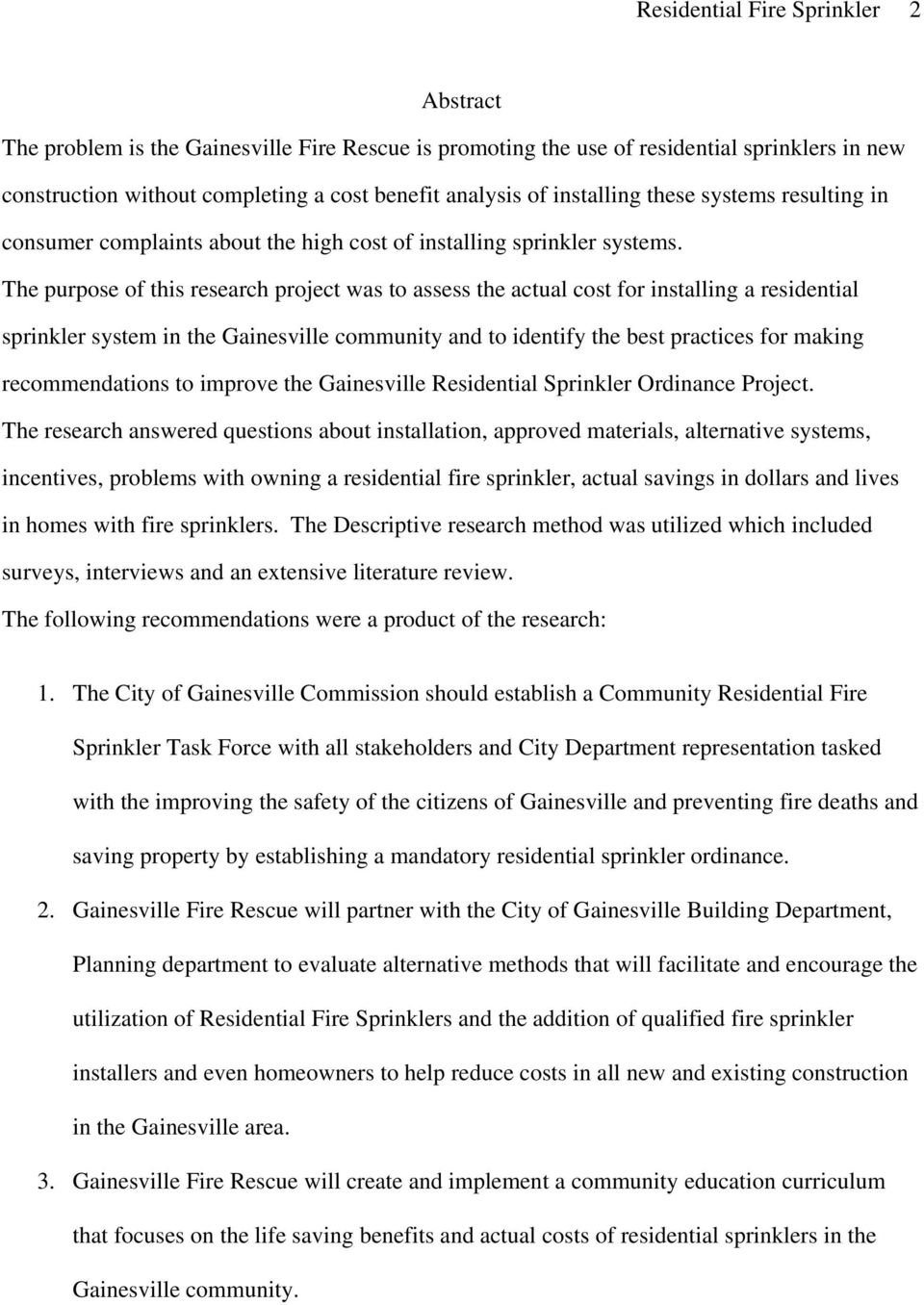 The purpose of this research project was to assess the actual cost for installing a residential sprinkler system in the Gainesville community and to identify the best practices for making
