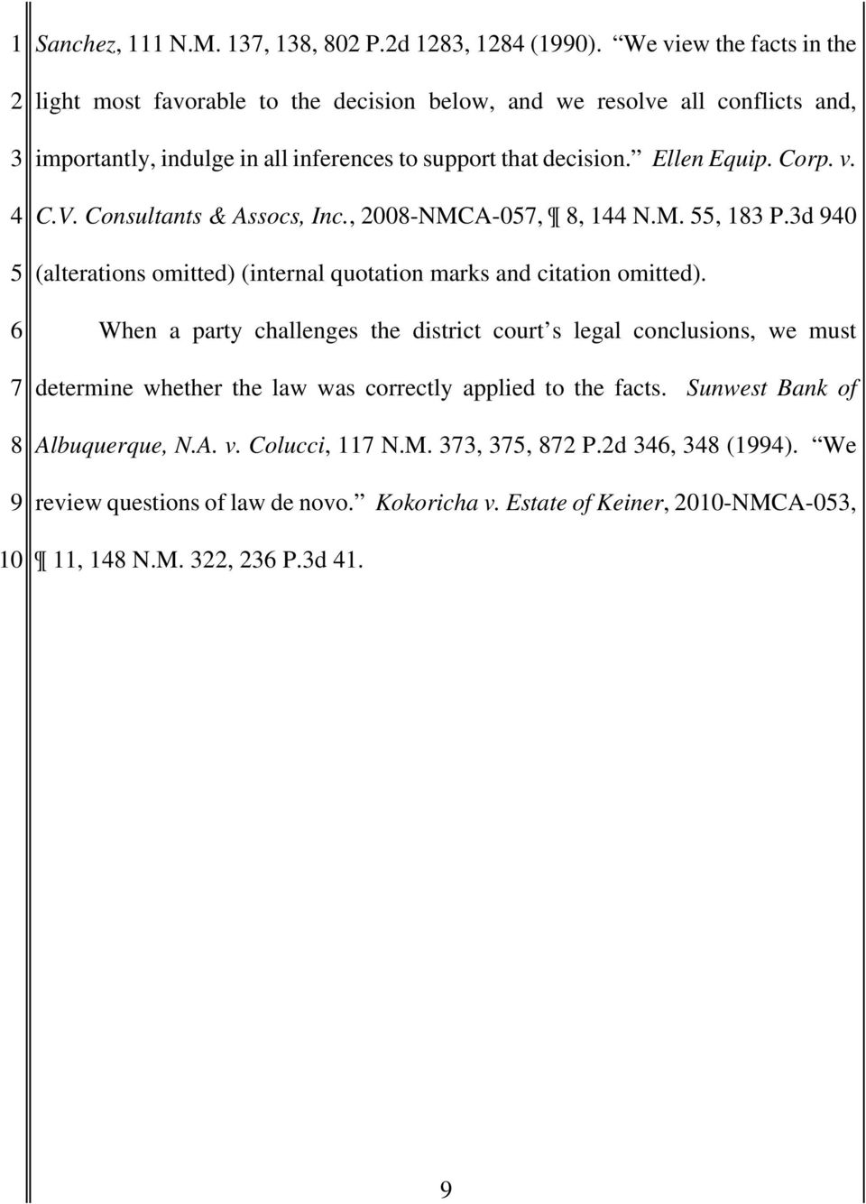 decision. Ellen Equip. Corp. v. C.V. Consultants & Assocs, Inc., 00-NMCA-0,, 1 N.M., 1 P.d 0 (alterations omitted) (internal quotation marks and citation omitted).