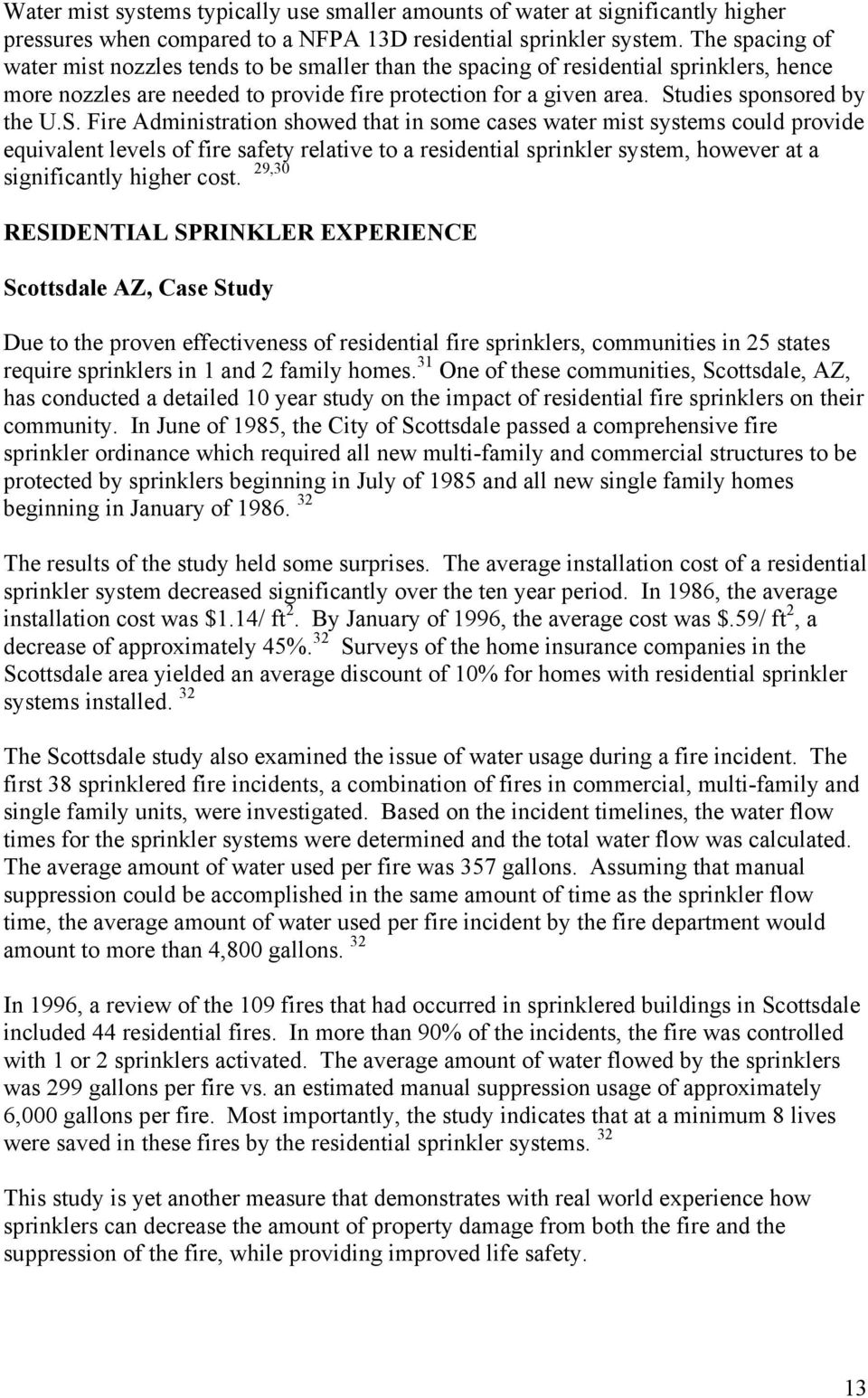 S. Fire Administration showed that in some cases water mist systems could provide equivalent levels of fire safety relative to a residential sprinkler system, however at a significantly higher cost.