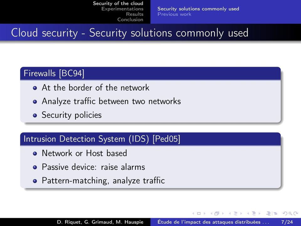 Intrusion Detection System (IDS) [Ped05] Network or Host based Passive device: raise alarms