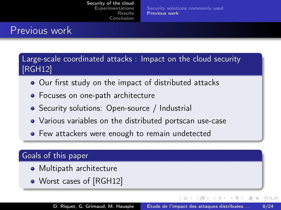 Open-source / Industrial Various variables on the distributed portscan use-case Few attackers were enough to remain undetected Goals