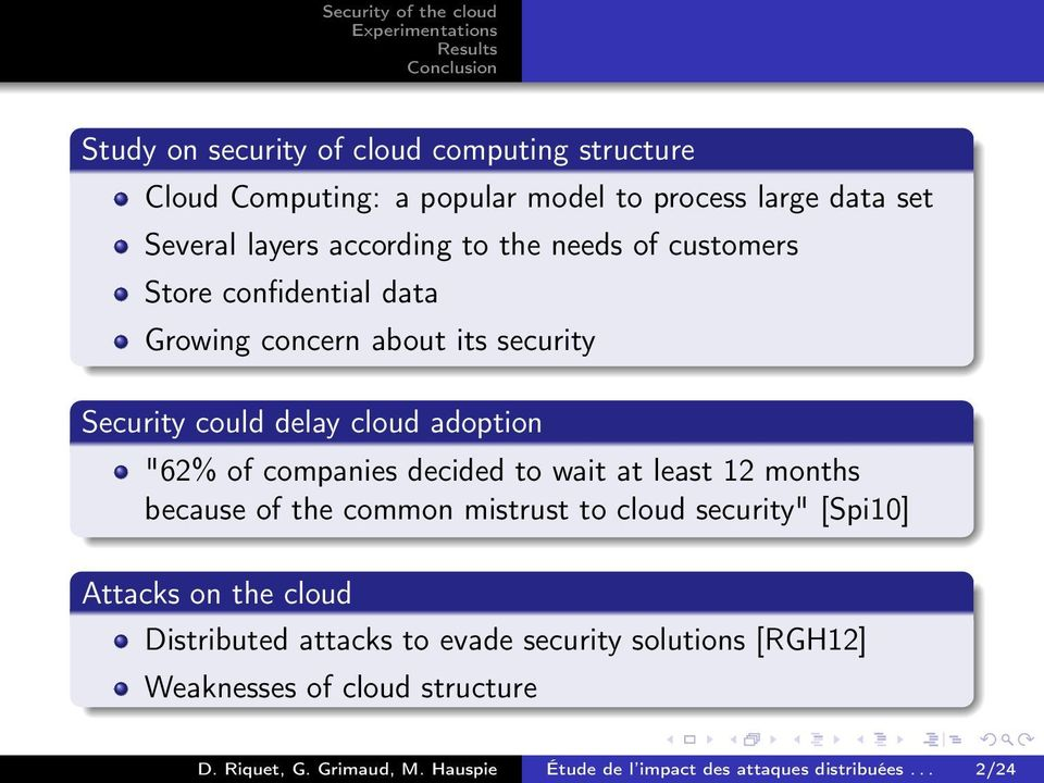 "decided to wait at least 12 months because of the common mistrust to cloud security"" [Spi10] Attacks on the cloud Distributed attacks to"