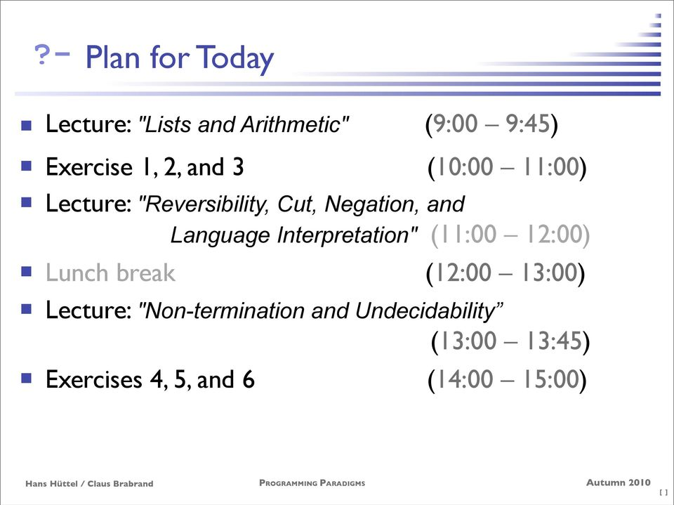 "Interpretation"" (11:00 12:00) Lunch break (12:00 13:00) Lecture:"