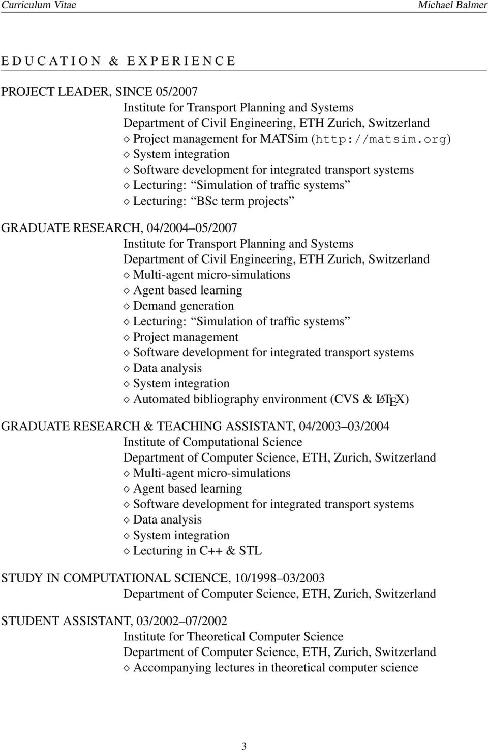 org) System integration Software development for integrated transport systems Lecturing: Simulation of traffic systems Lecturing: BSc term projects GRADUATE RESEARCH, 04/2004 05/2007 Institute for