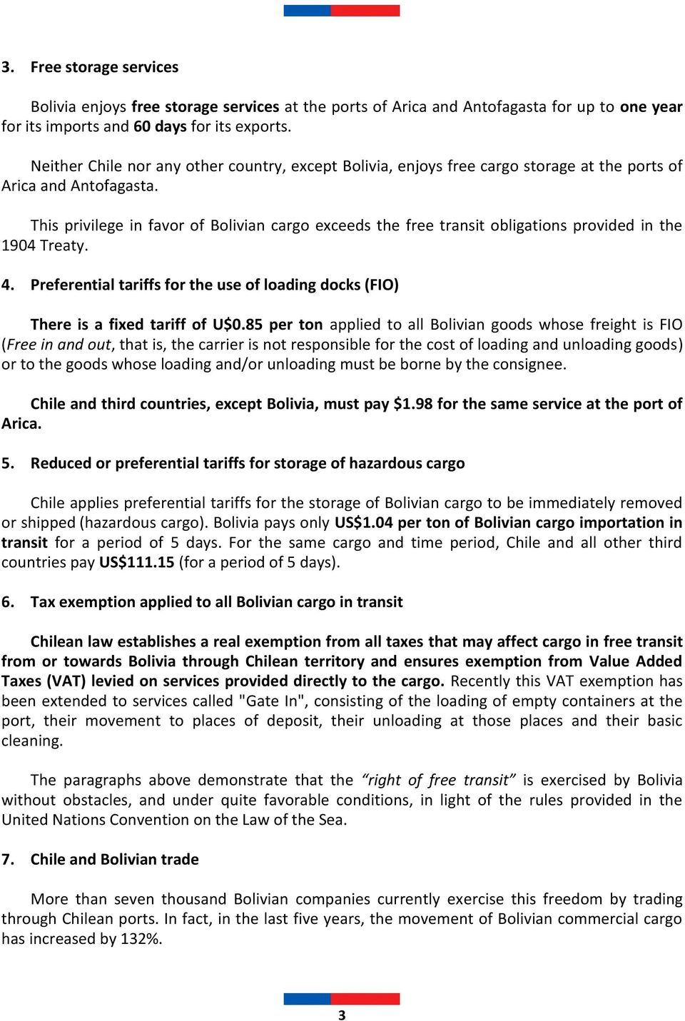 This privilege in favor of Bolivian cargo exceeds the free transit obligations provided in the 1904 Treaty. 4. Preferential tariffs for the use of loading docks (FIO) There is a fixed tariff of U$0.