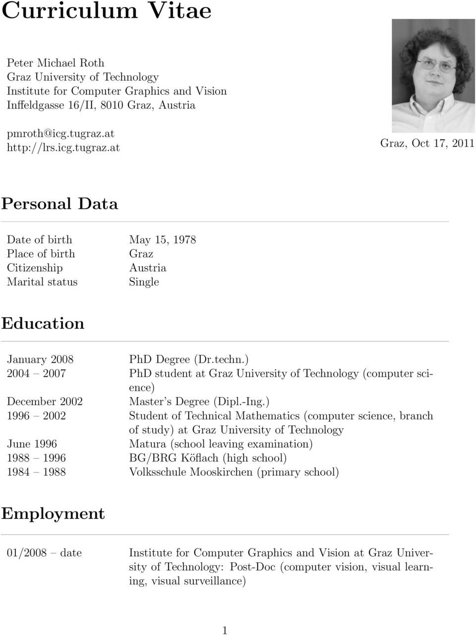 ) 2004 2007 PhD student at Graz University of Technology (computer science) December 2002 Master s Degree (Dipl.-Ing.