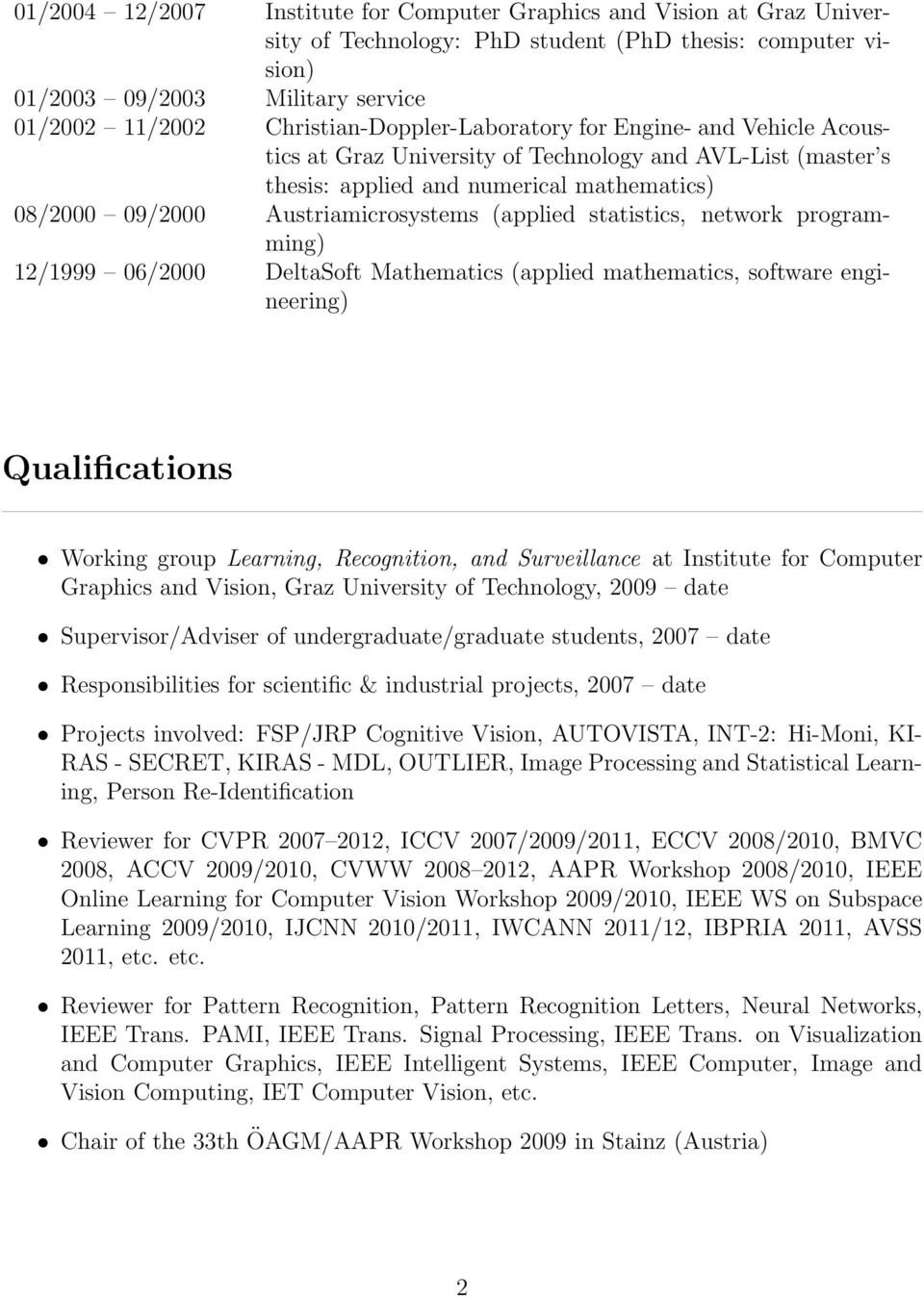 (applied statistics, network programming) 12/1999 06/2000 DeltaSoft Mathematics (applied mathematics, software engineering) Qualifications Working group Learning, Recognition, and Surveillance at