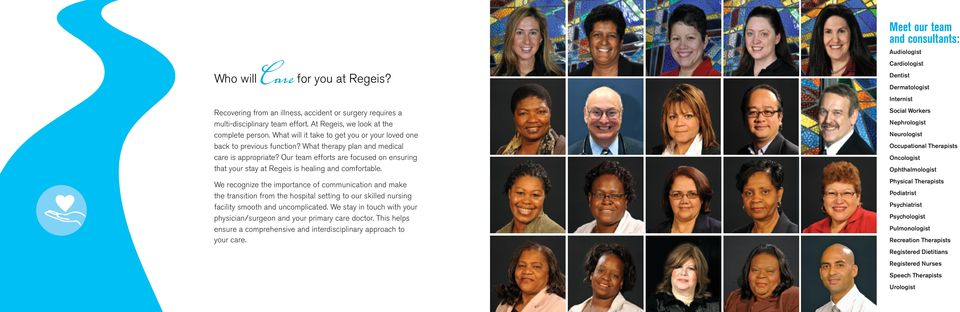 Our team efforts are focused on ensuring that your stay at Regeis is healing and comfortable.