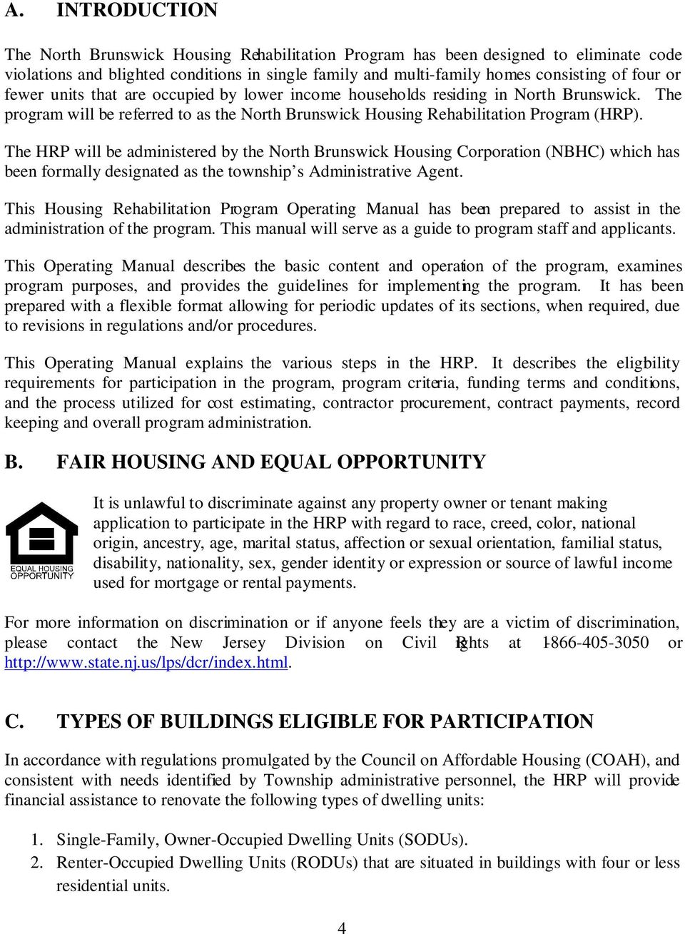 The HRP will be administered by the North Brunswick Housing Corporation (NBHC) which has been formally designated as the township s Administrative Agent.