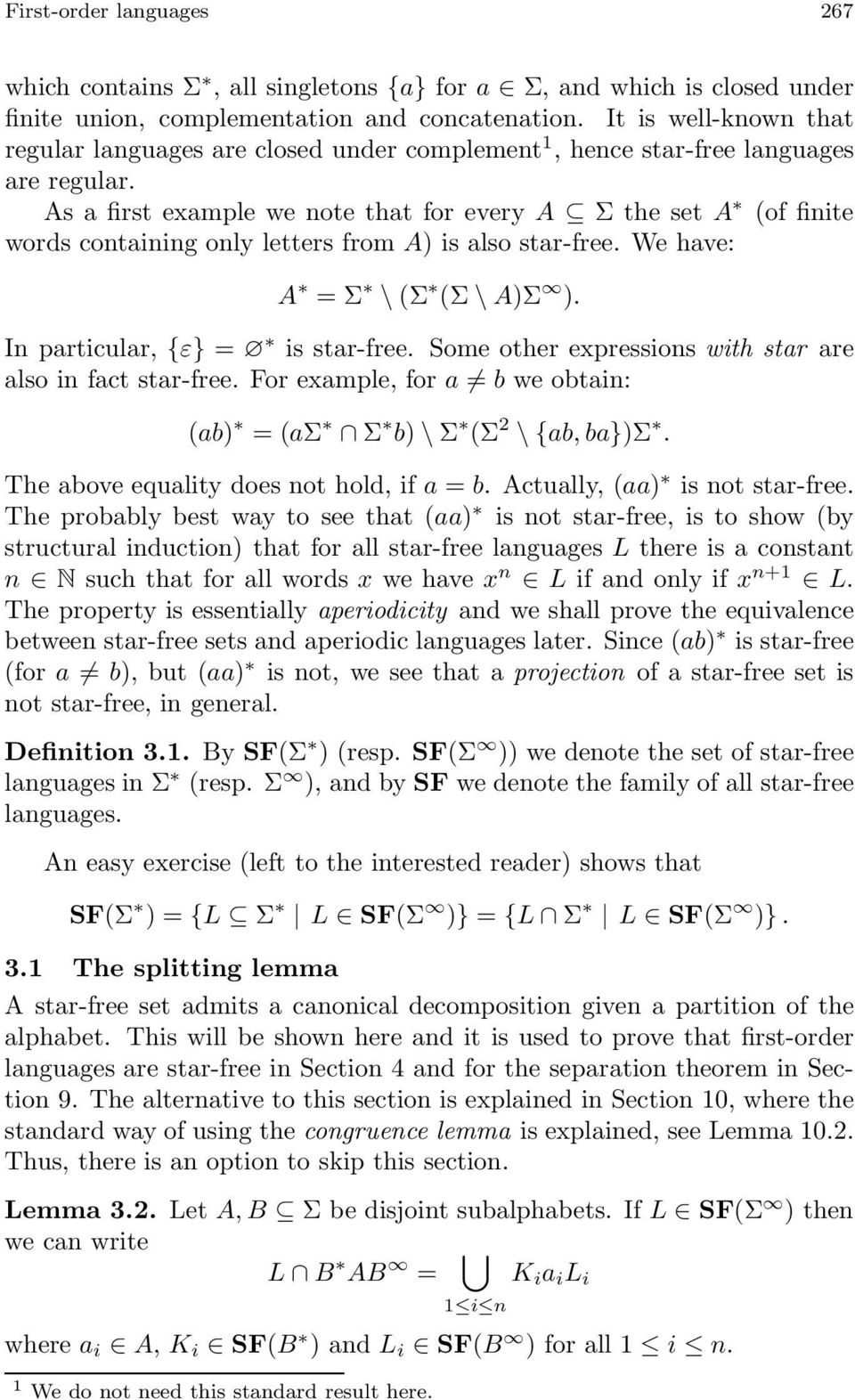 As a first example we note that for every A Σ the set A (of finite words containing only letters from A) is also star-free. We have: A = Σ \ (Σ (Σ \ A)Σ ). In particular, {ε} = is star-free.