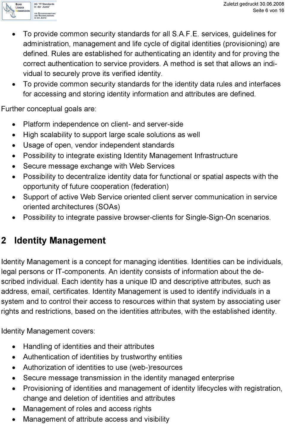 To provide common security standards for the identity data rules and interfaces for accessing and storing identity information and attributes are defined.