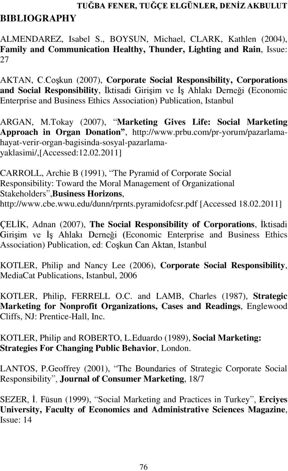 Istanbul ARGAN, M.Tokay (2007), Marketing Gives Life: Social Marketing Approach in Organ Donation, http://www.prbu.