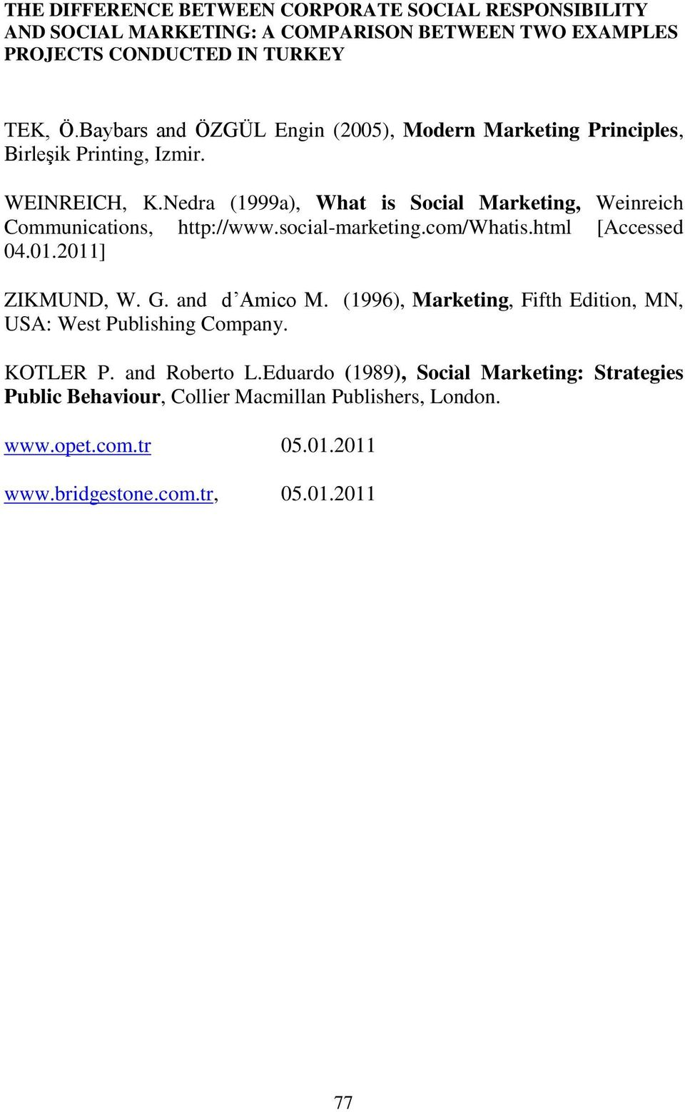 Nedra (1999a), What is Social Marketing, Weinreich Communications, http://www.social-marketing.com/whatis.html [Accessed 04.01.2011] ZIKMUND, W. G. and d Amico M.