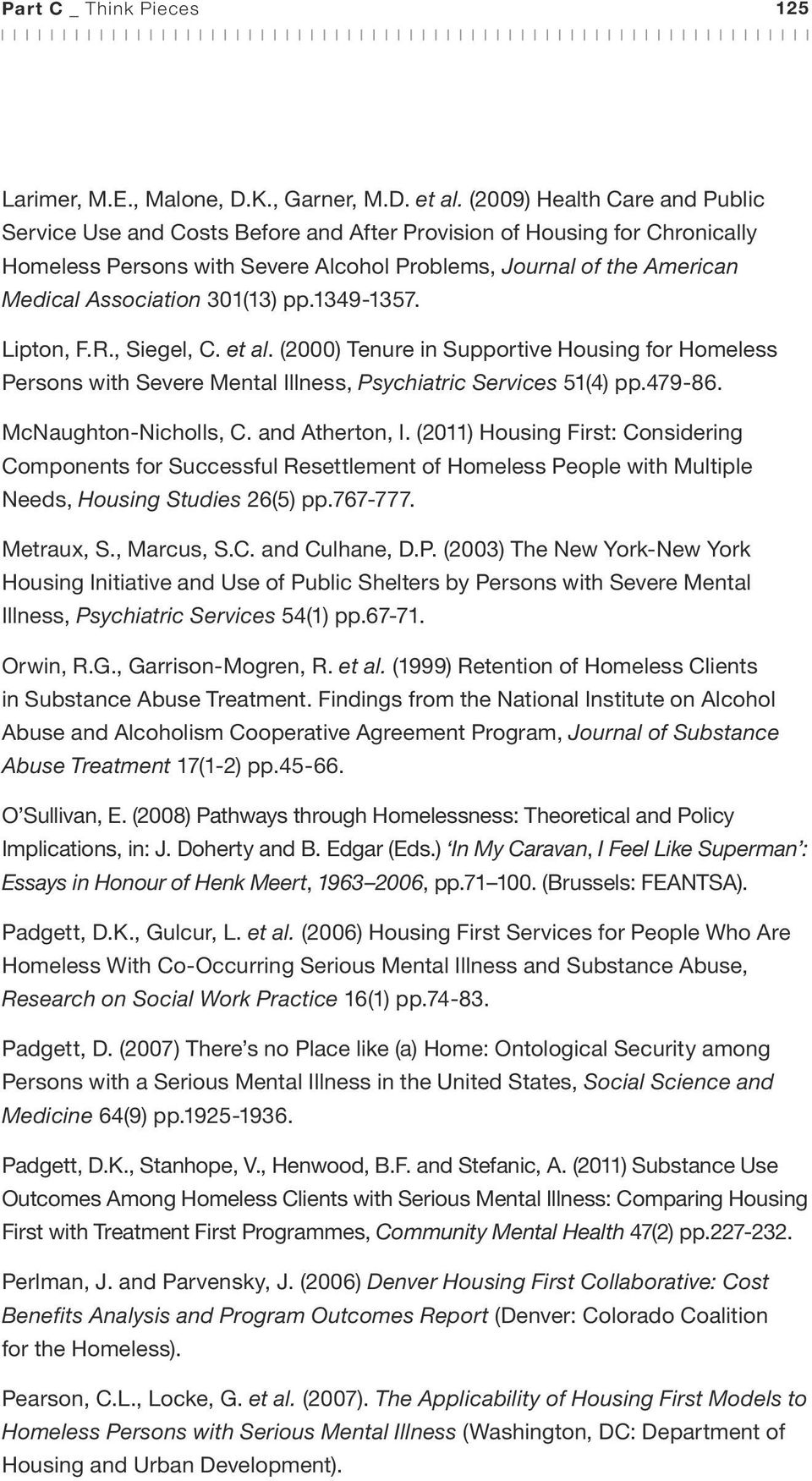 301(13) pp.1349-1357. Lipton, F.R., Siegel, C. et al. (2000) Tenure in Supportive Housing for Homeless Persons with Severe Mental Illness, Psychiatric Services 51(4) pp.479-86. McNaughton-Nicholls, C.