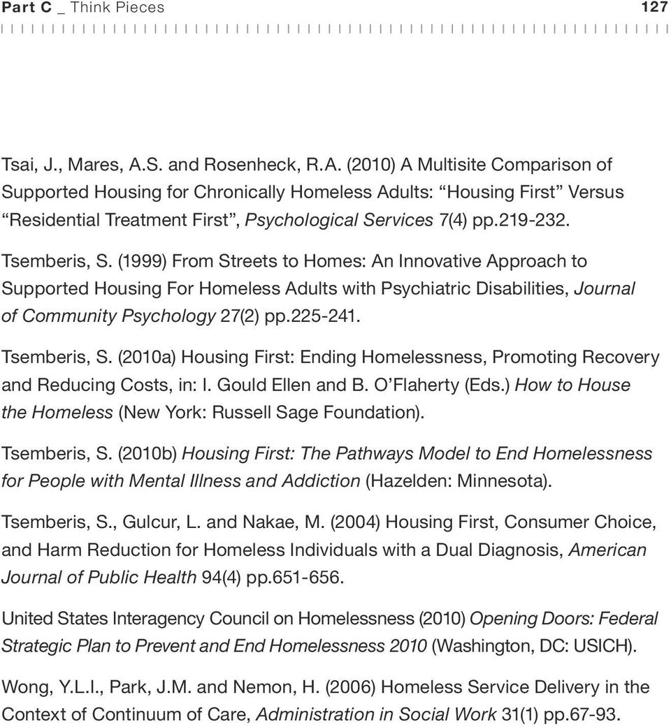 Tsemberis, S. (2010a) Housing First: Ending Homelessness, Promoting Recovery and Reducing Costs, in: I. Gould Ellen and B. O Flaherty (Eds.
