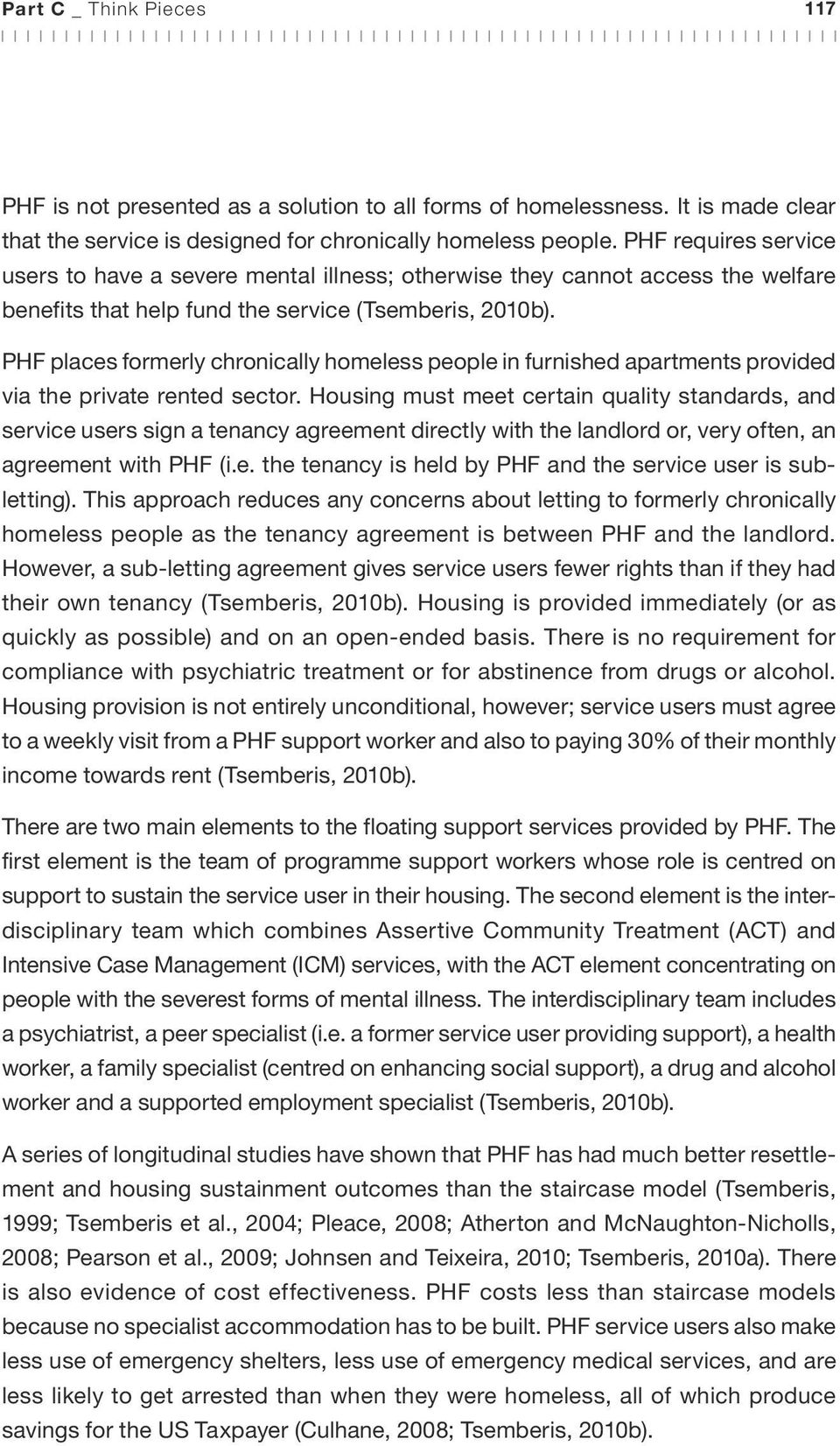 PHF places formerly chronically homeless people in furnished apartments provided via the private rented sector.