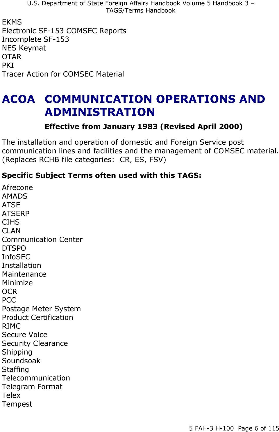 (Replaces RCHB file categories: CR, ES, FSV) Specific Subject Terms often used with this TAGS: Afrecone AMADS ATSE ATSERP CIHS CLAN Communication Center DTSPO InfoSEC Installation