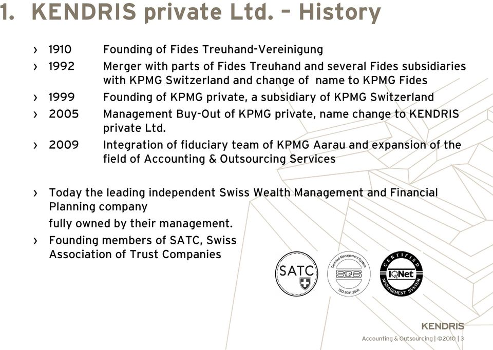 KPMG Fides 1999 Founding of KPMG private, a subsidiary of KPMG Switzerland 2005 Management Buy-Out of KPMG private, name change to KENDRIS private Ltd.