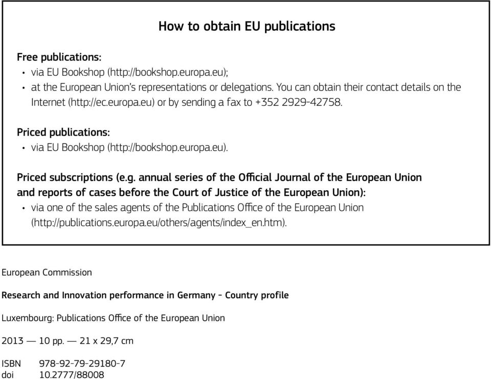 g. annual series of the Official Journal of the European Union and reports of cases before the Court of Justice of the European Union): via one of the sales agents of the Publications Office of the