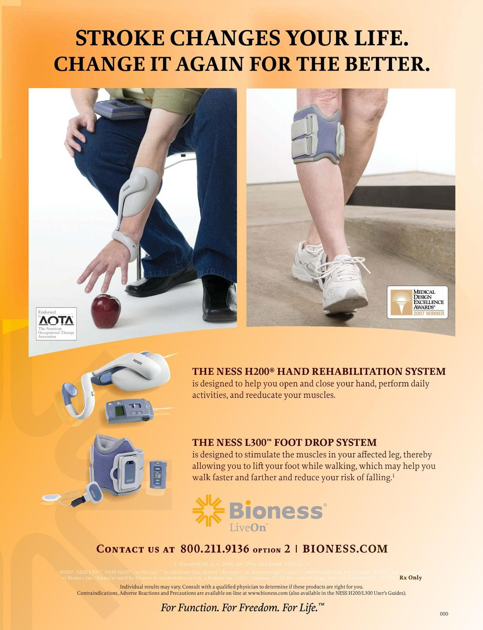 THE NESS L300 FOOT DROP SYSTEM is designed to stimulate the muscles in your affected leg, thereby allowing you to lift your foot while walking, which may help you walk faster and farther and reduce