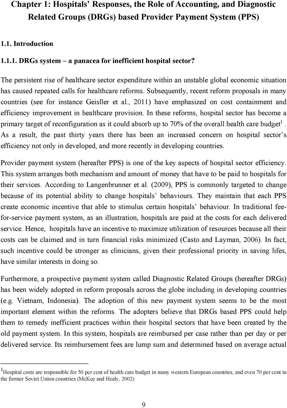 Subsequently, recent reform proposals in many countries (see for instance Geisller et al., 2011) have emphasized on cost containment and efficiency improvement in healthcare provision.