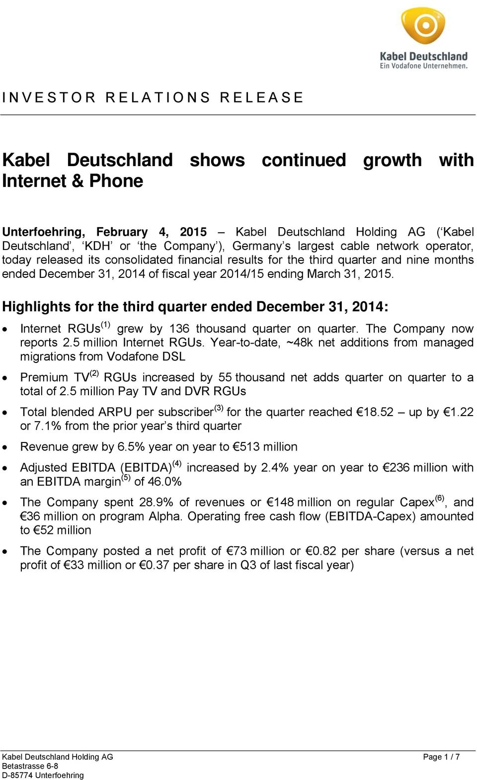 Highlights for the third quarter ended December 31, 2014: Internet RGUs (1) grew by 136 thousand quarter on quarter. The Company now reports 2.5 million Internet RGUs.