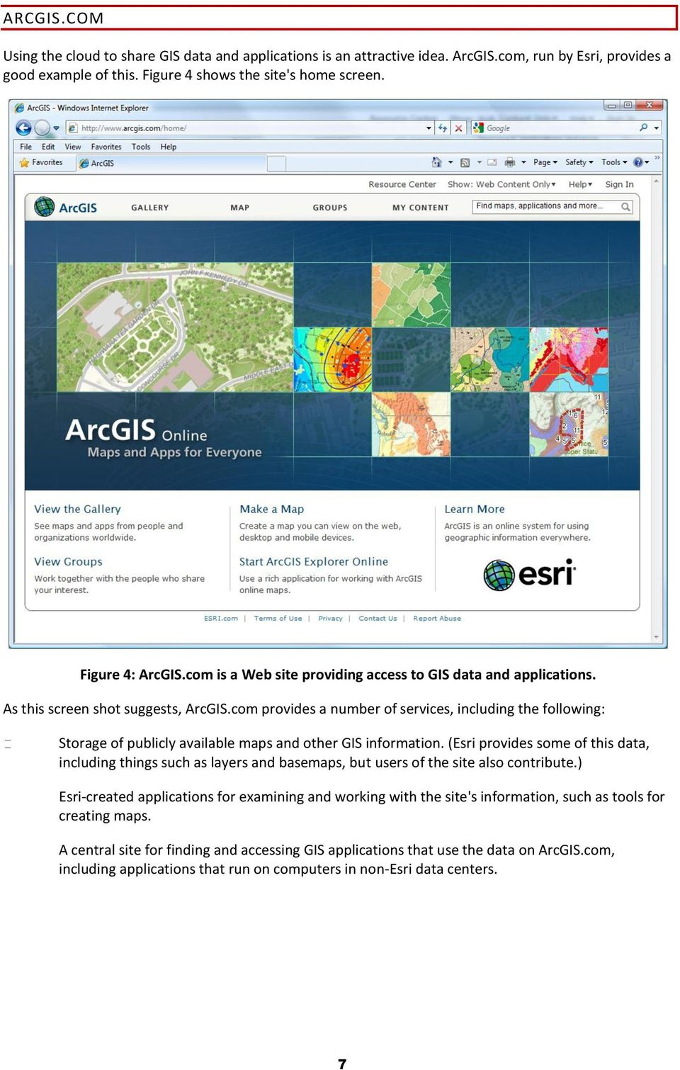 com provides a number of services, including the following: Storage of publicly available maps and other GIS information.