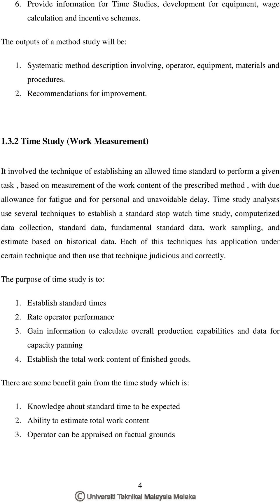 2 Time Study (Work Measurement) It involved the technique of establishing an allowed time standard to perform a given task, based on measurement of the work content of the prescribed method, with due