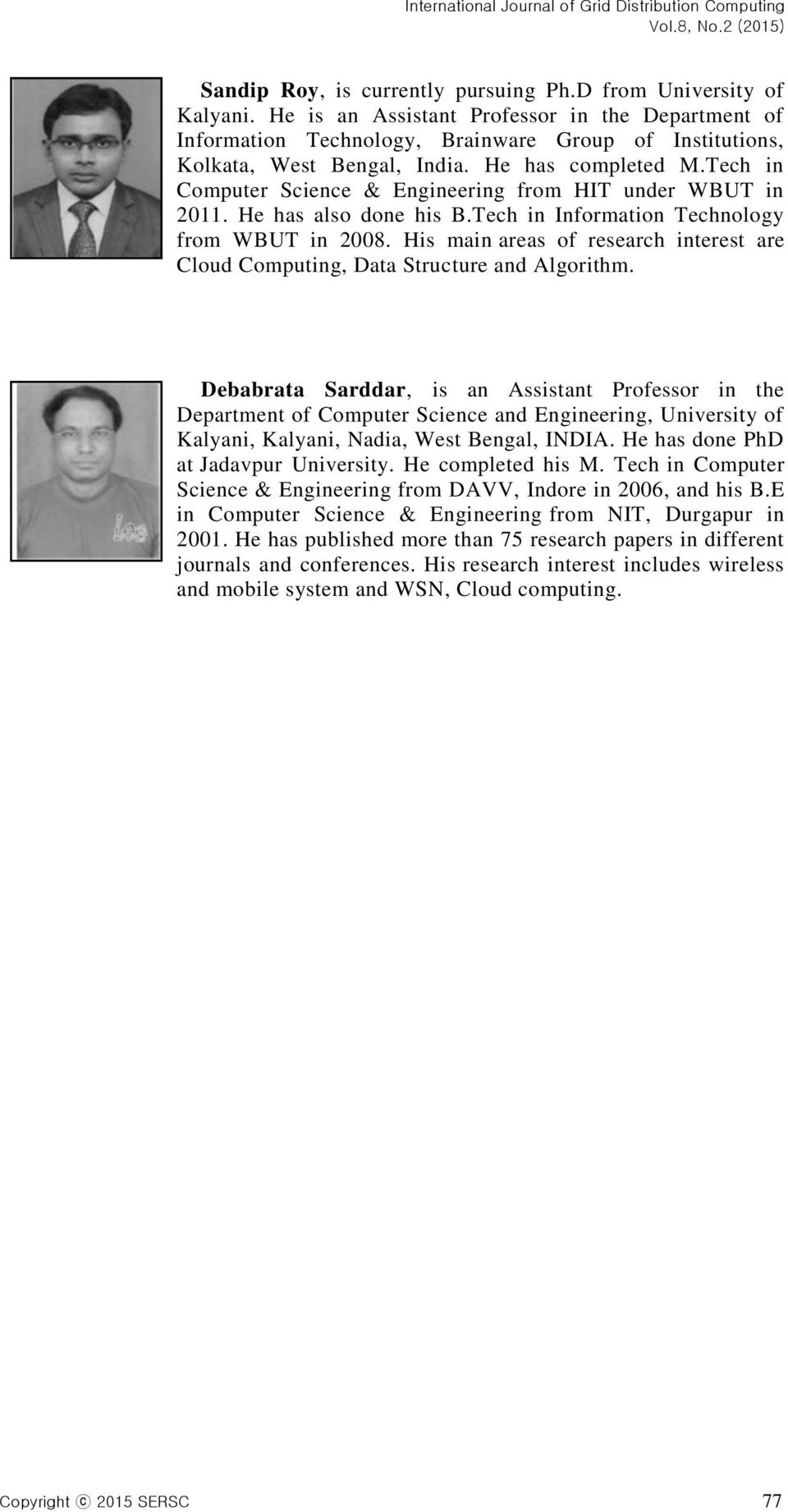Tech in Computer Science & Engineering from HIT under WBUT in 2011. He has also done his B.Tech in Information Technology from WBUT in 2008.