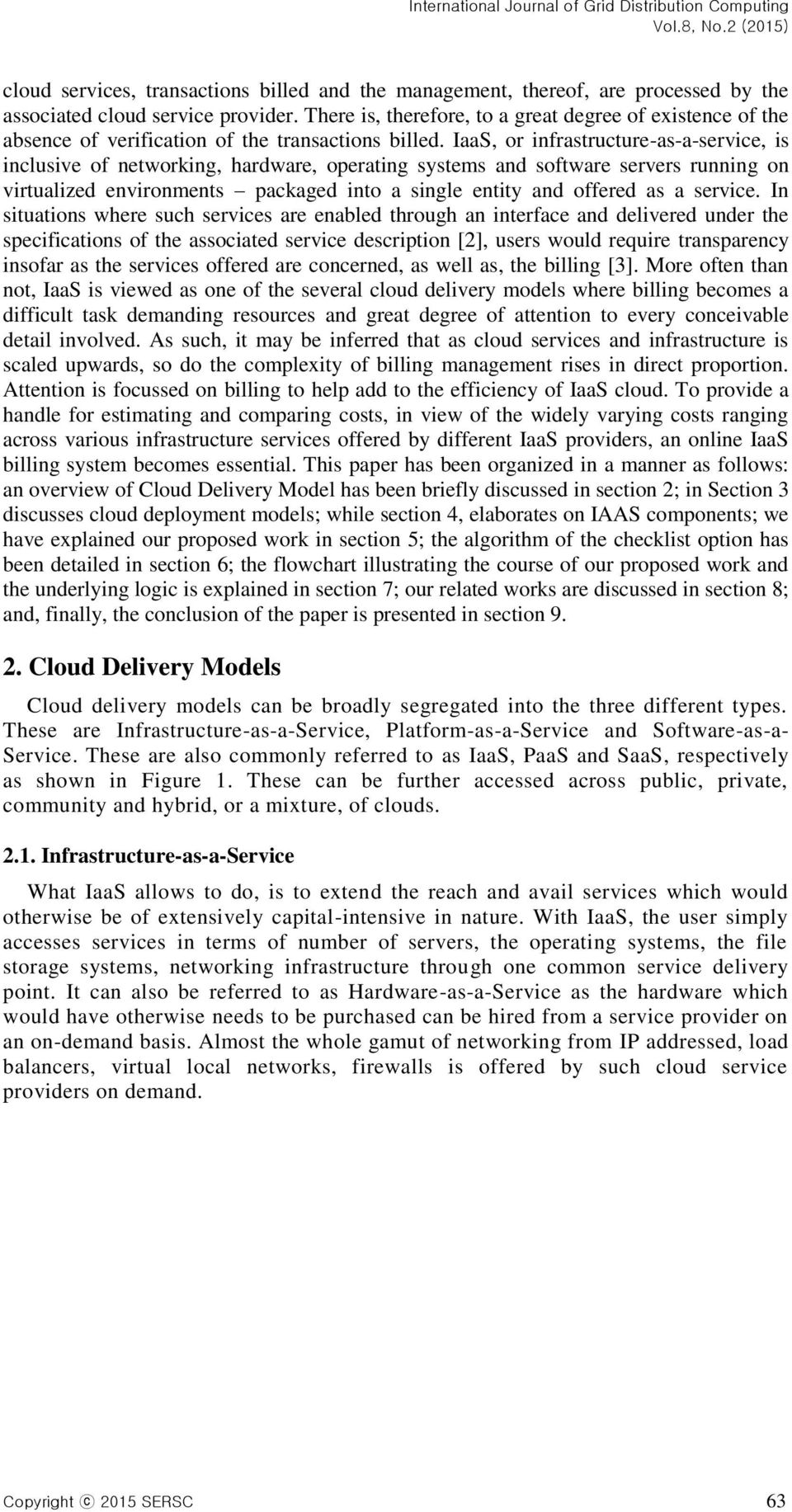 IaaS, or infrastructure-as-a-service, is inclusive of networking, hardware, operating systems and software servers running on virtualized environments packaged into a single entity and offered as a