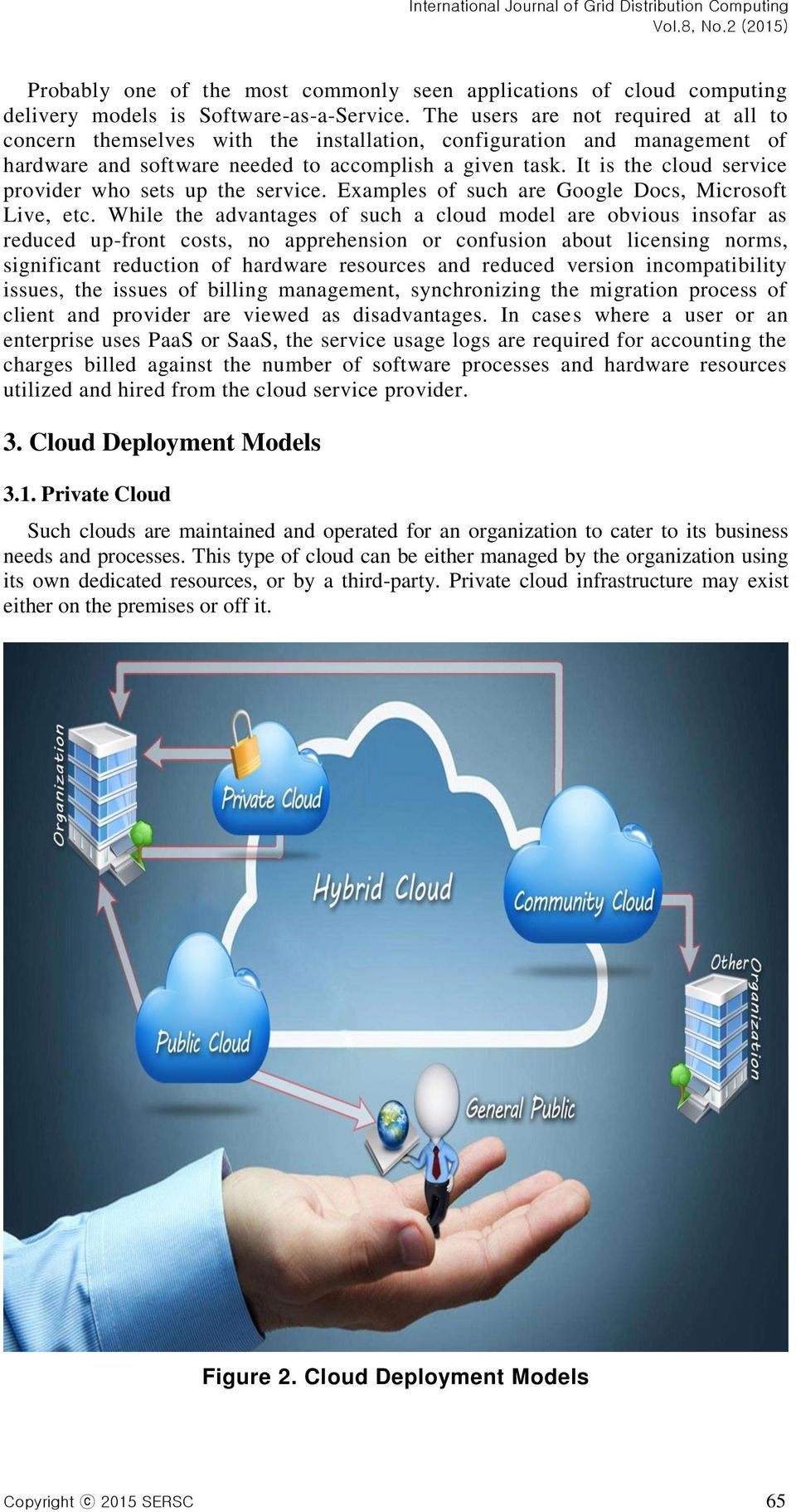 It is the cloud service provider who sets up the service. Examples of such are Google Docs, Microsoft Live, etc.
