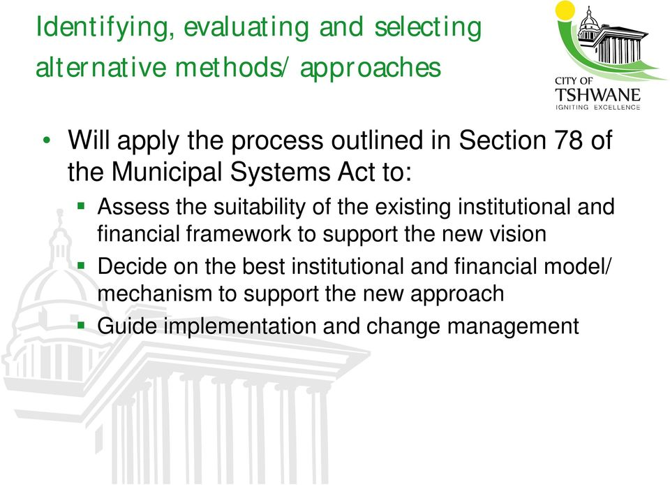 institutional and financial framework to support the new vision Decide on the best institutional