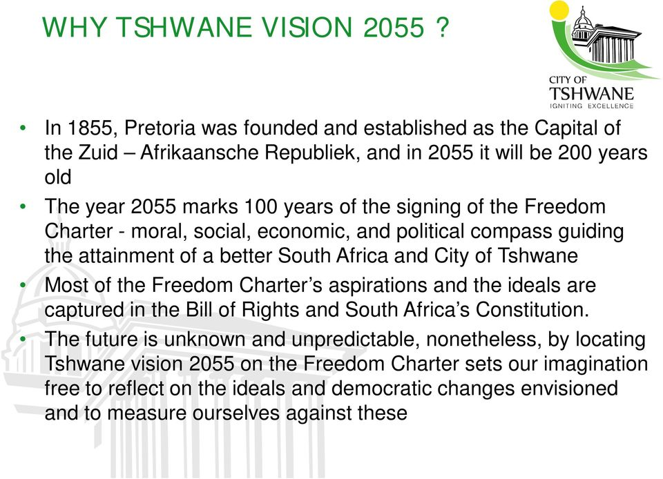 signing of the Freedom Charter - moral, social, economic, and political compass guiding the attainment of a better South Africa and City of Tshwane Most of the Freedom Charter
