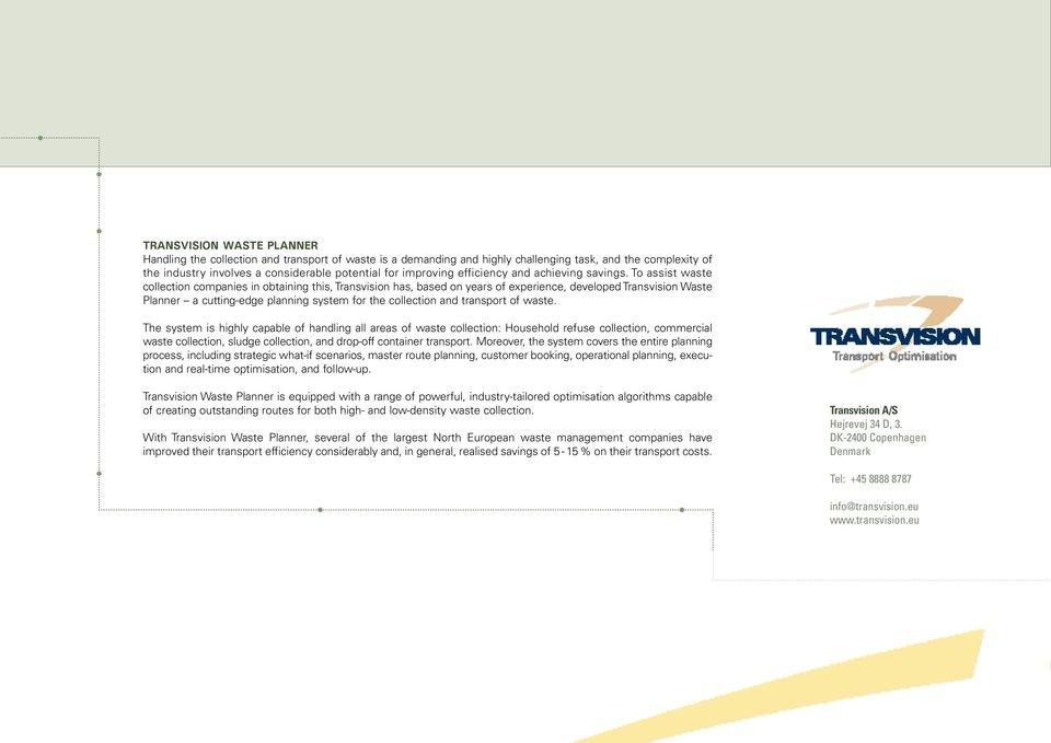 To assist waste collection companies in obtaining this, Transvision has, based on years of experience, developed Transvision Waste Planner a cutting-edge planning system for the collection and