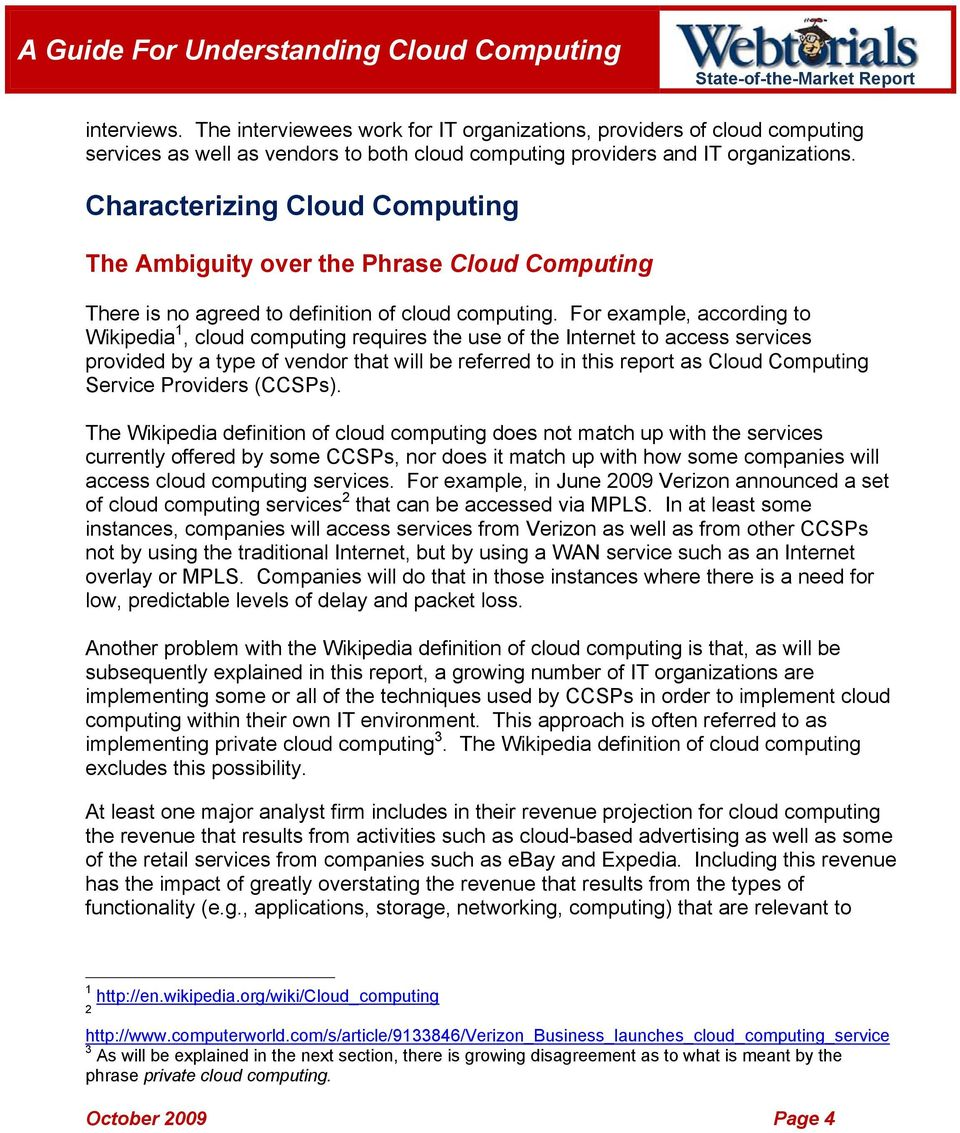 For example, according to Wikipedia 1, cloud computing requires the use of the Internet to access services provided by a type of vendor that will be referred to in this report as Cloud Computing