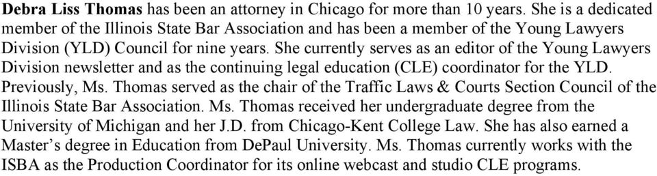She currently serves as an editor of the Young Lawyers Division newsletter and as the continuing legal education (CLE) coordinator for the YLD. Previously, Ms.