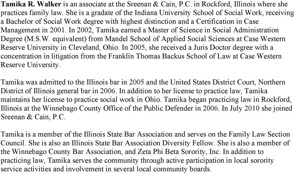 In 2002, Tamika earned a Master of Science in Social Administration Degree (M.S.W. equivalent) from Mandel School of Applied Social Sciences at Case Western Reserve University in Cleveland, Ohio.