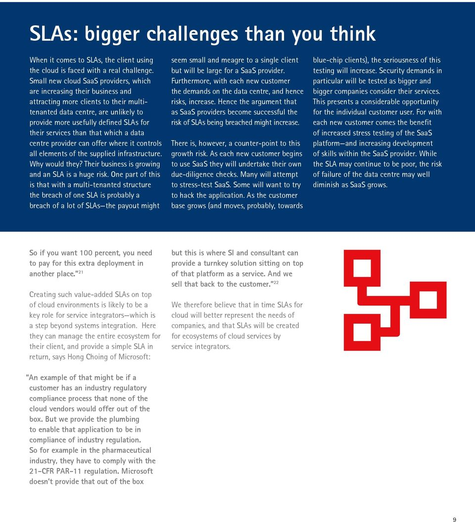services than that which a data centre provider can offer where it controls all elements of the supplied infrastructure. Why would they? Their business is growing and an SLA is a huge risk.