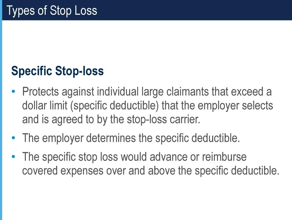 by the stop-loss carrier. The employer determines the specific deductible.