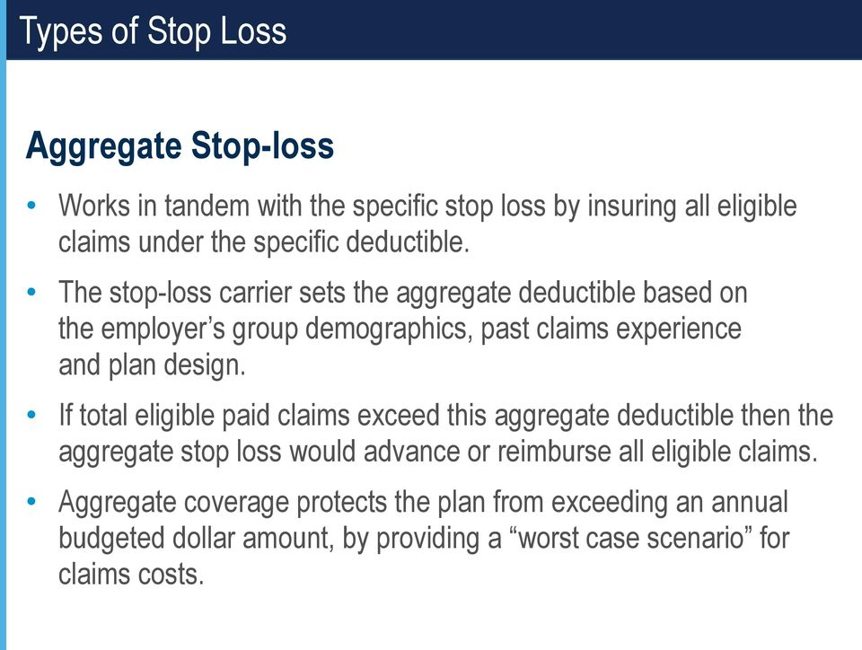 The stop-loss carrier sets the aggregate deductible based on the employer s group demographics, past claims experience and plan design.