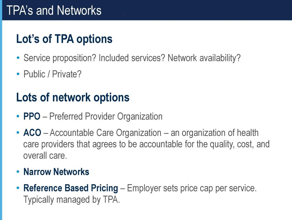 Lots of network options PPO Preferred Provider Organization ACO Accountable Care Organization an